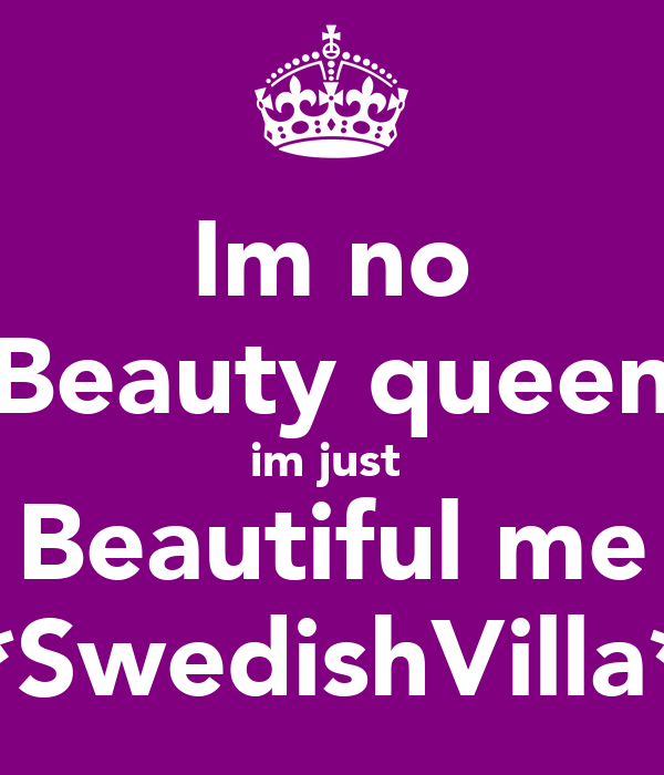 Im no Beauty queen im just  Beautiful me *SwedishVilla*