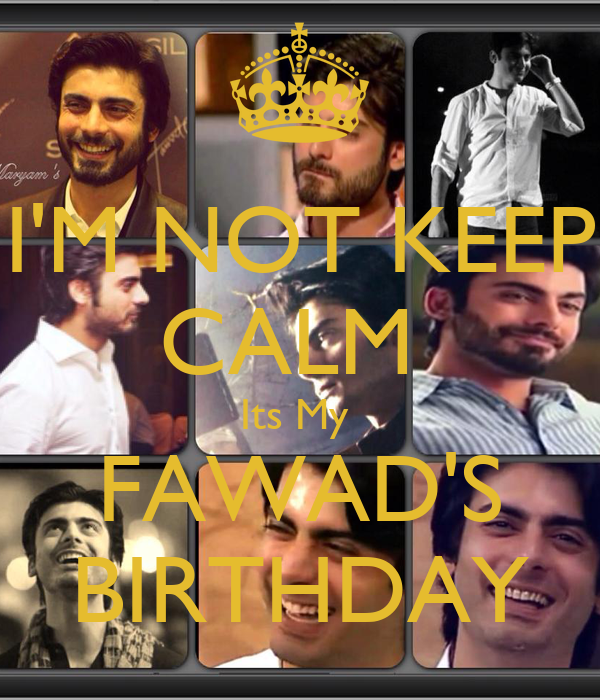 I'M NOT KEEP CALM  Its My  FAWAD'S BIRTHDAY
