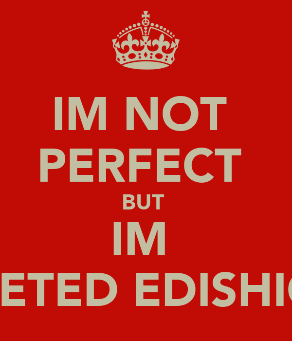 IM NOT  PERFECT  BUT  IM  LIMETED EDISHION