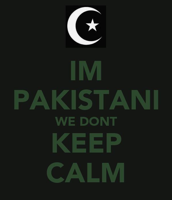 IM PAKISTANI WE DONT KEEP CALM