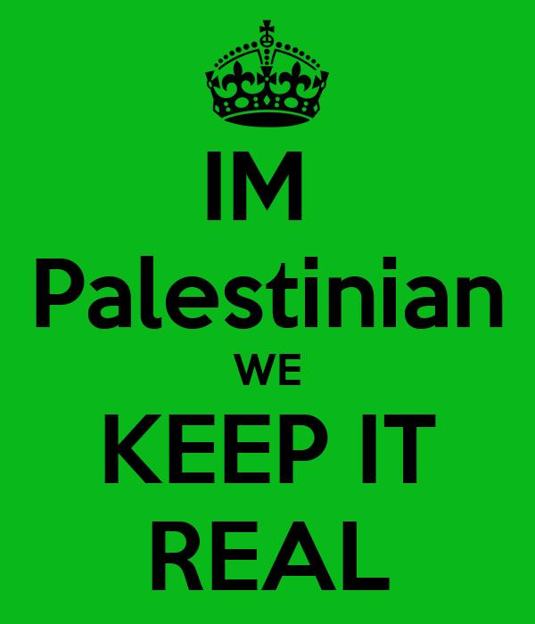 IM  Palestinian WE KEEP IT REAL