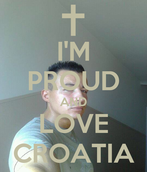 I'M PROUD AND LOVE CROATIA