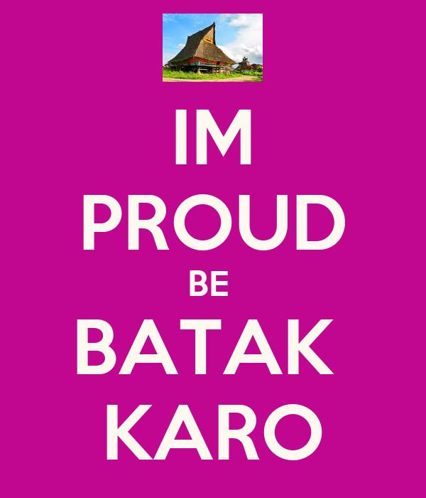 IM PROUD BE  BATAK  KARO