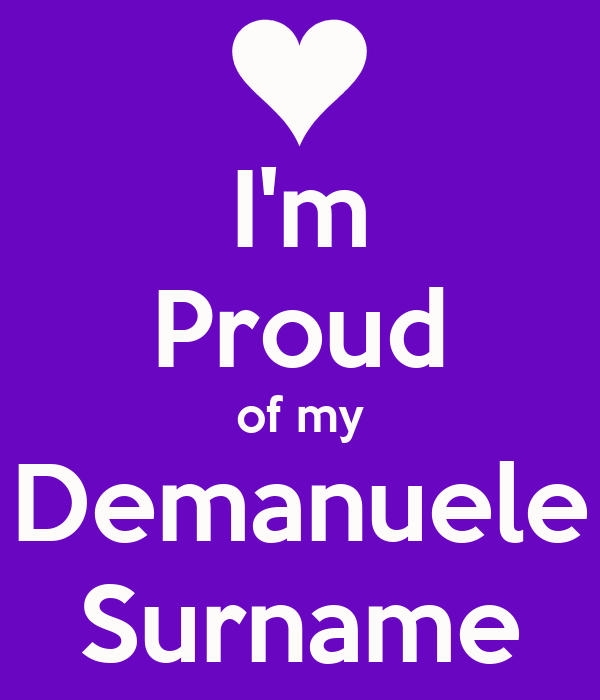 I'm Proud of my Demanuele Surname