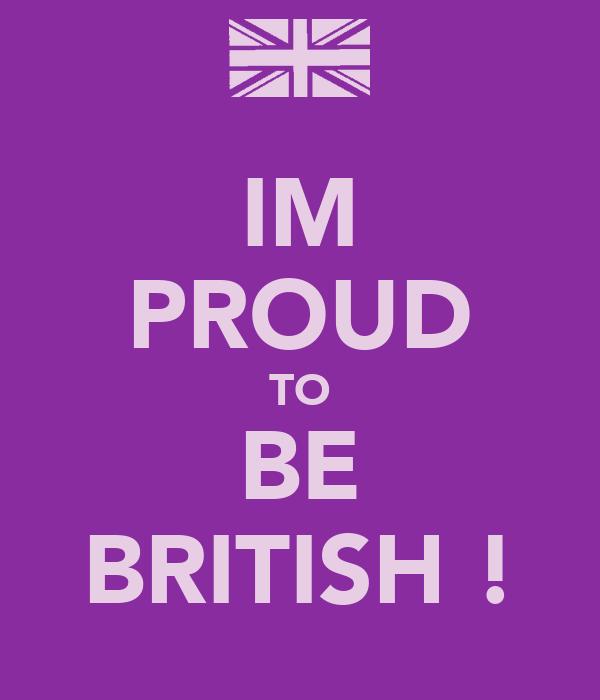 IM PROUD TO BE BRITISH !