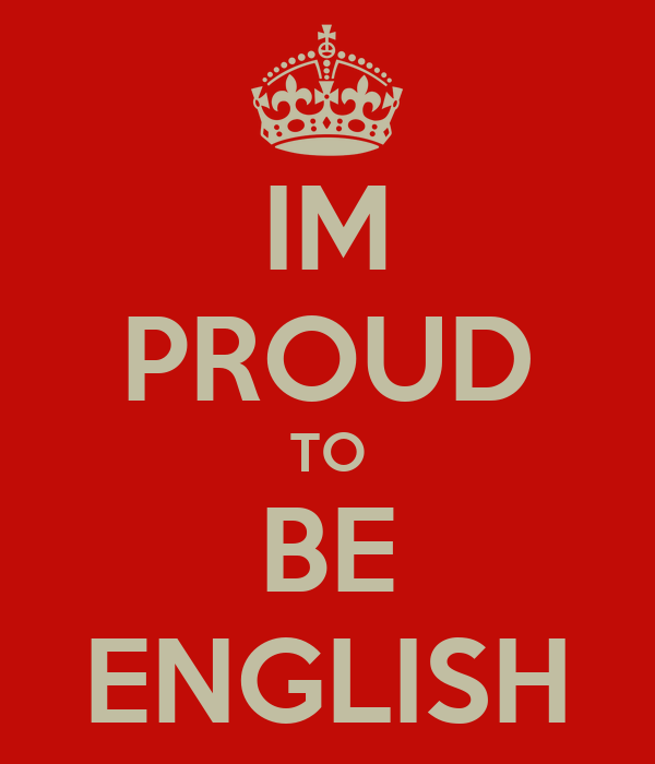 IM PROUD TO BE ENGLISH