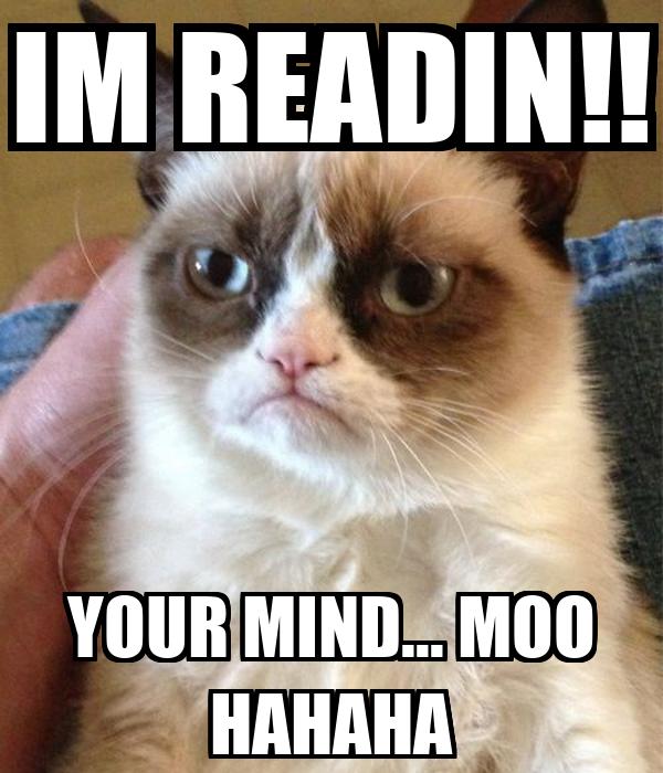 IM READIN!! YOUR MIND... MOO HAHAHA