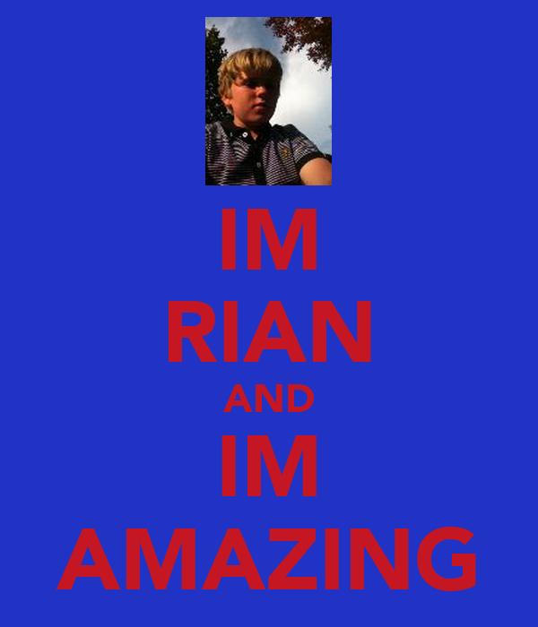 IM RIAN AND IM AMAZING