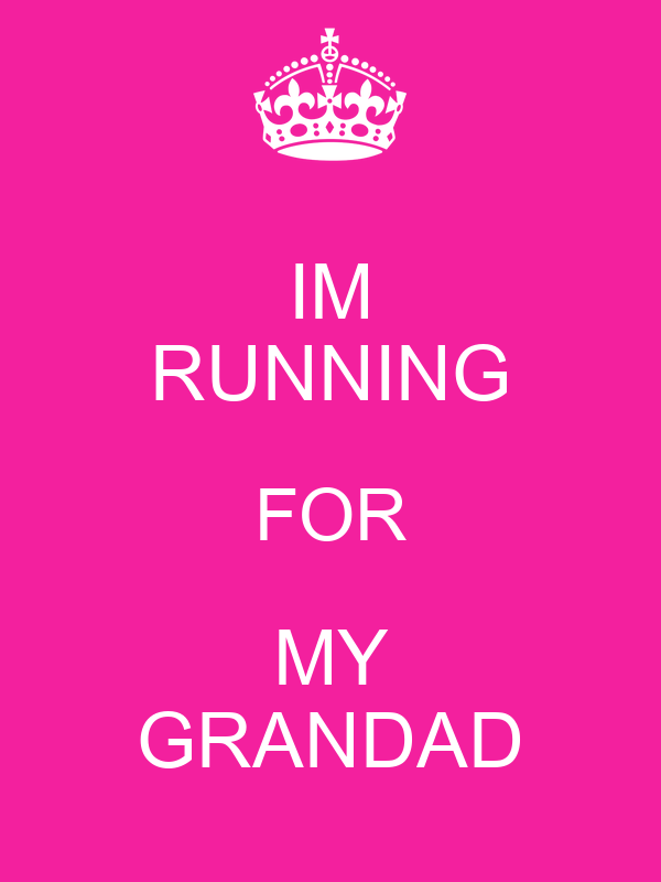 IM RUNNING FOR MY GRANDAD
