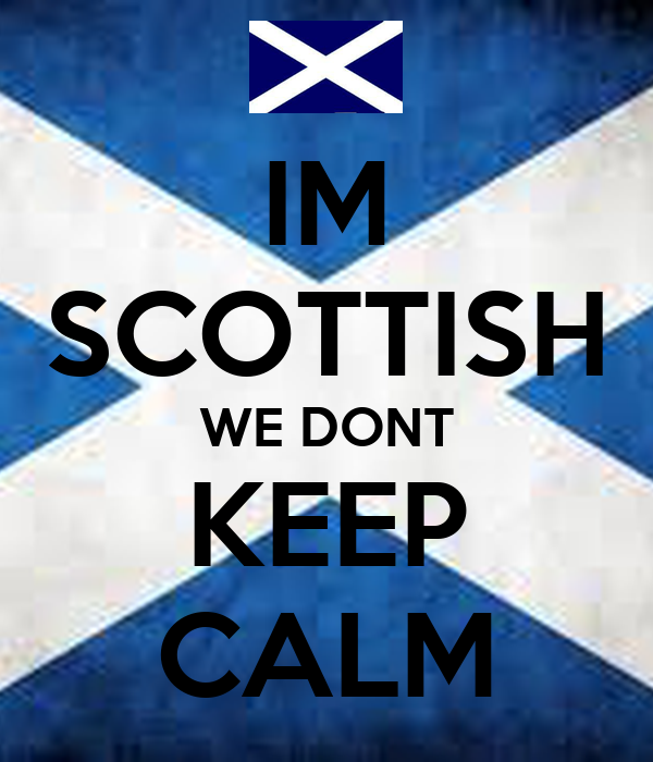 IM  SCOTTISH WE DONT KEEP CALM