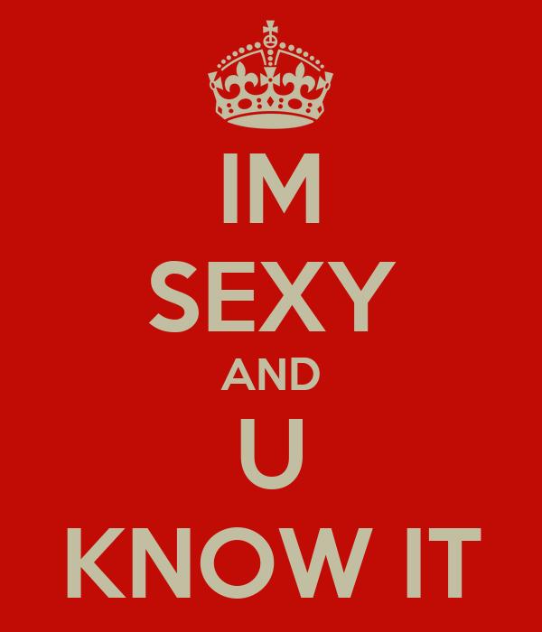 IM SEXY AND U KNOW IT