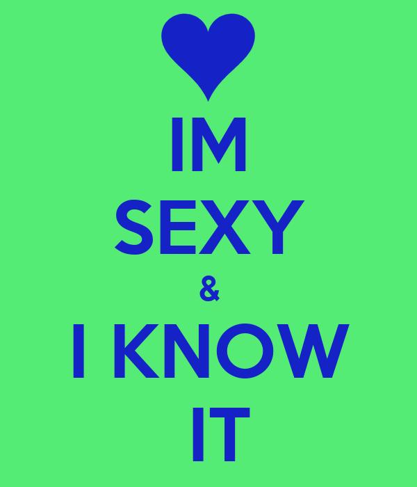 IM SEXY & I KNOW  IT