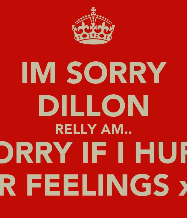 IM SORRY DILLON RELLY AM.. SORRY IF I HURT UR FEELINGS xx