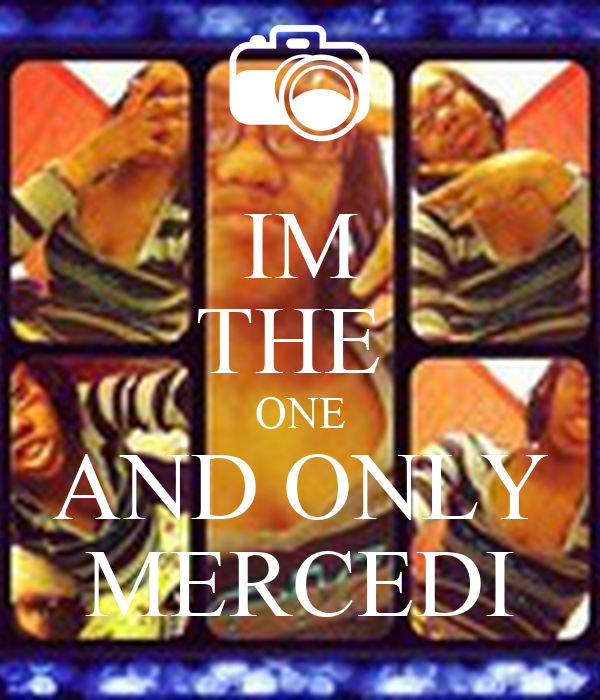 IM THE  ONE AND ONLY MERCEDI