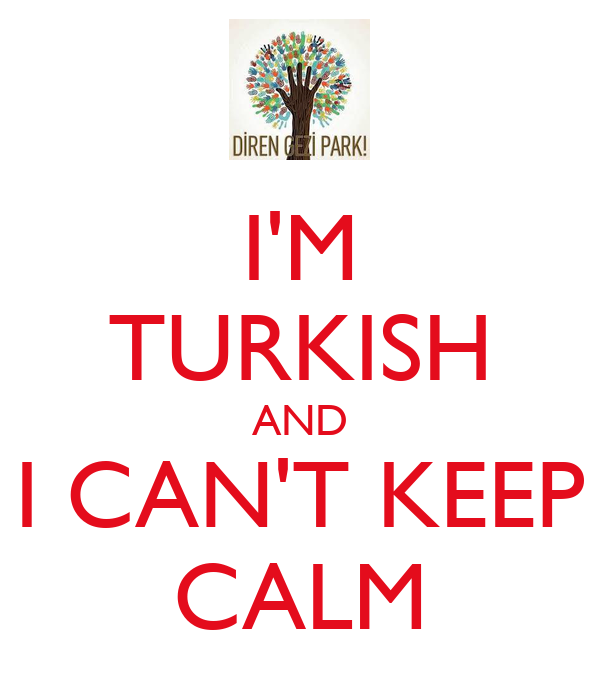 I'M TURKISH AND I CAN'T KEEP CALM