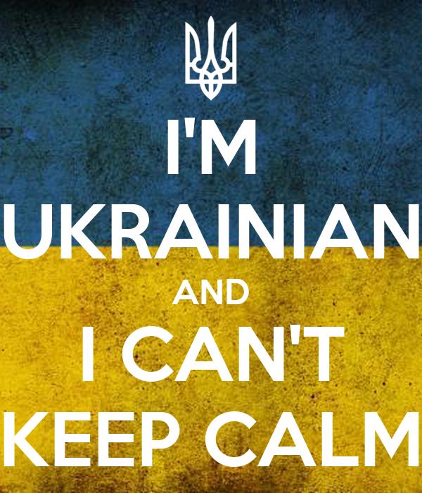 I'M UKRAINIAN AND I CAN'T KEEP CALM