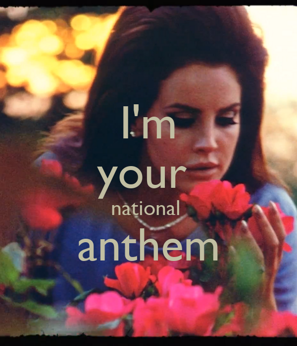I'm your  national  anthem