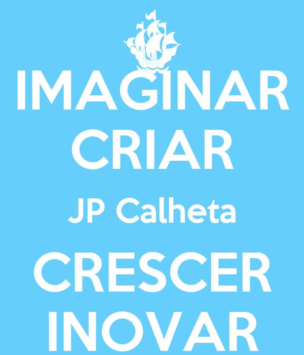 IMAGINAR CRIAR JP Calheta CRESCER INOVAR