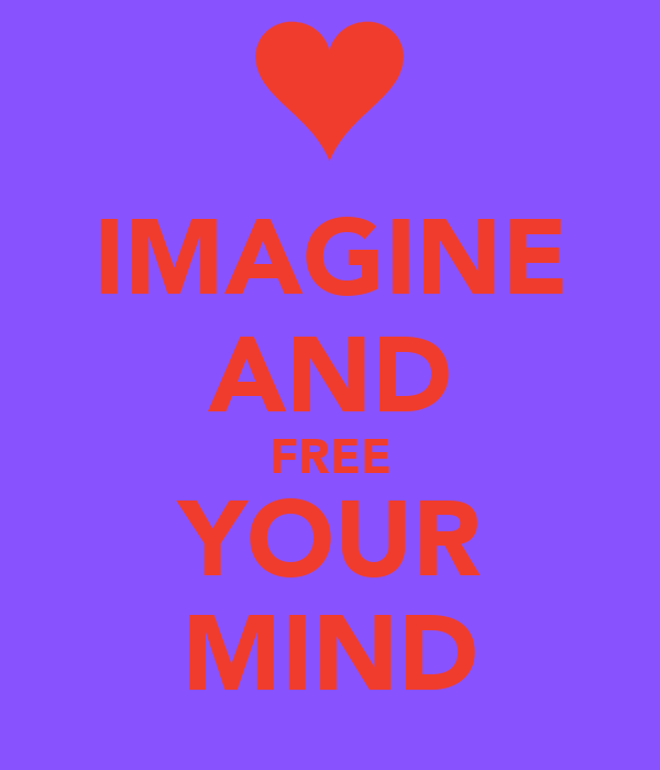 IMAGINE AND FREE YOUR MIND