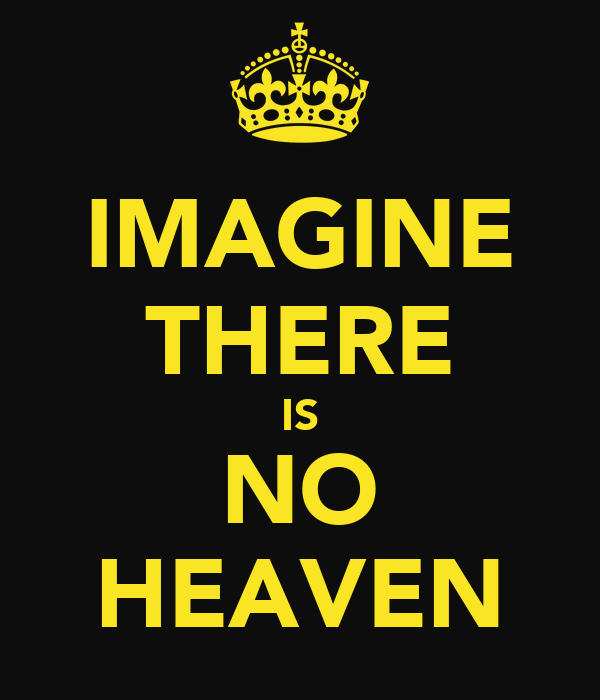 IMAGINE THERE IS NO HEAVEN