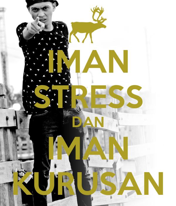IMAN STRESS DAN IMAN KURUSAN