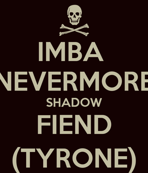 IMBA  NEVERMORE SHADOW FIEND (TYRONE)
