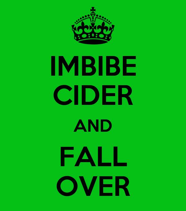 IMBIBE CIDER AND FALL OVER