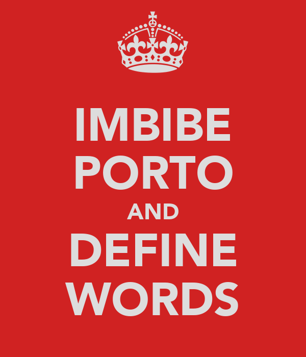 IMBIBE PORTO AND DEFINE WORDS