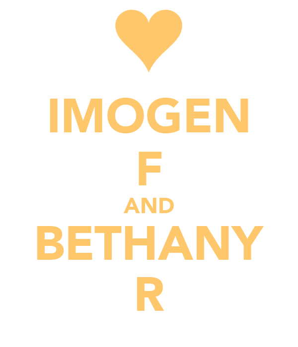 IMOGEN F AND BETHANY R