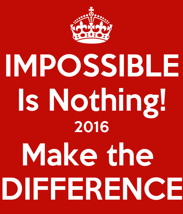 IMPOSSIBLE Is Nothing! 2016 Make the  DIFFERENCE