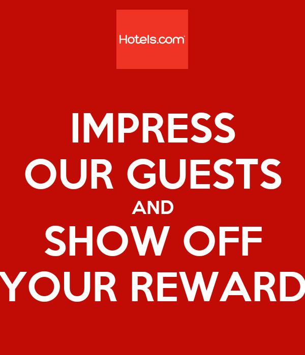 IMPRESS OUR GUESTS AND SHOW OFF YOUR REWARD