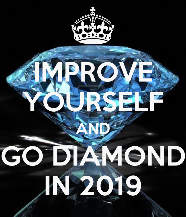 IMPROVE YOURSELF AND GO DIAMOND IN 2019