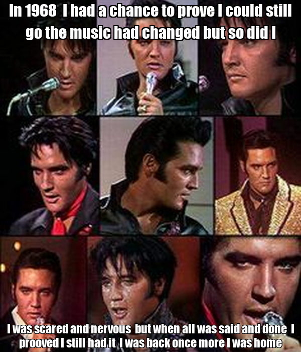 In 1968  I had a chance to prove I could still go the music had changed but so did I I was scared and nervous  but when all
