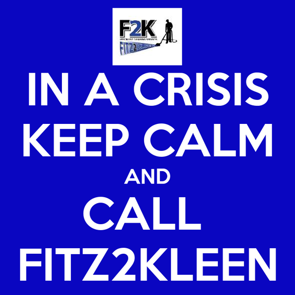 IN A CRISIS KEEP CALM AND CALL  FITZ2KLEEN
