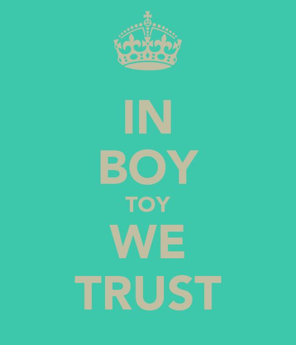 IN BOY TOY WE TRUST