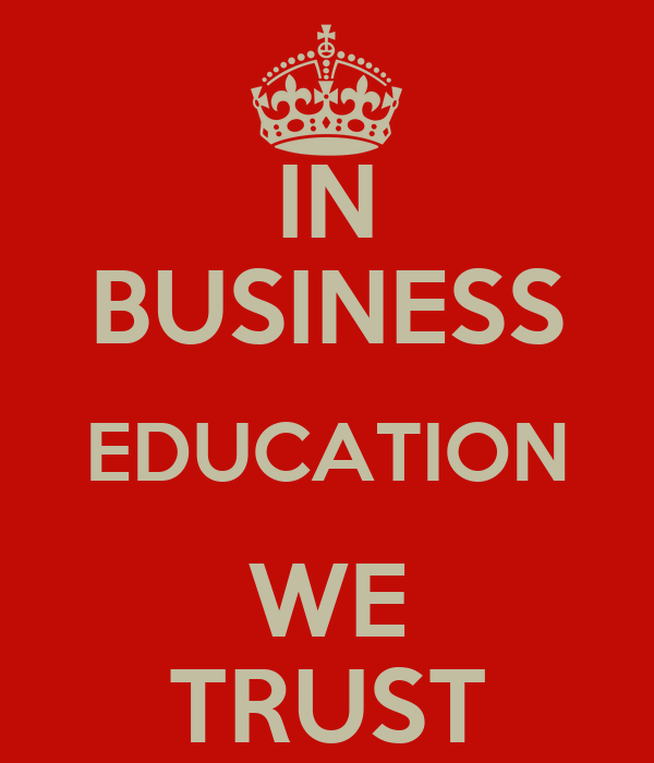 IN BUSINESS EDUCATION WE TRUST