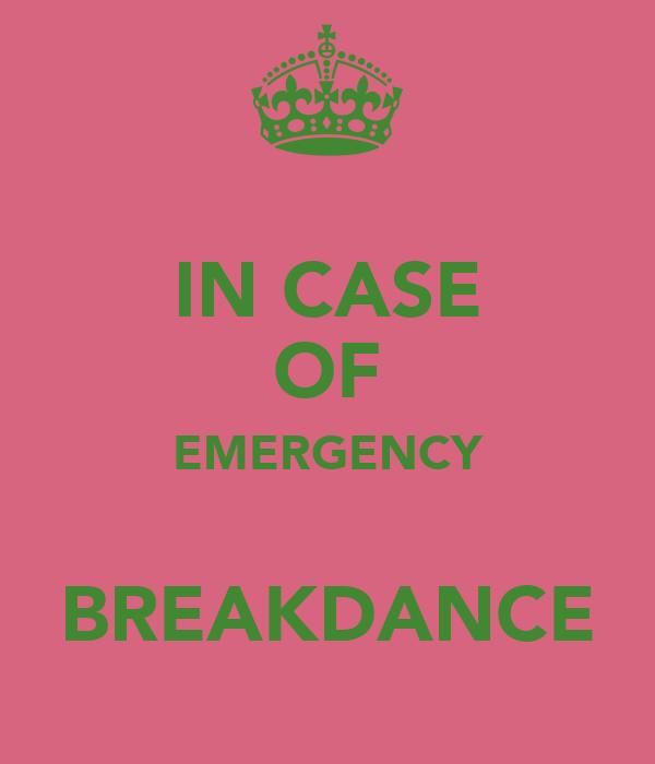 IN CASE OF EMERGENCY  BREAKDANCE