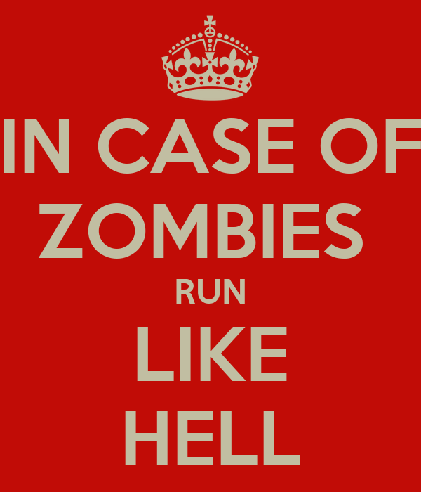IN CASE OF ZOMBIES  RUN LIKE HELL