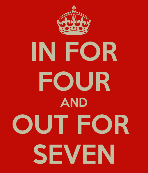 IN FOR FOUR AND OUT FOR  SEVEN