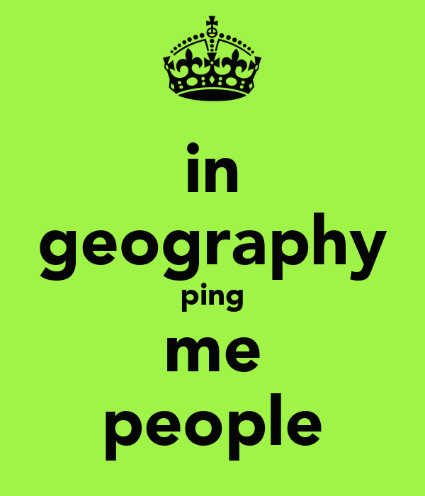 in geography ping me people