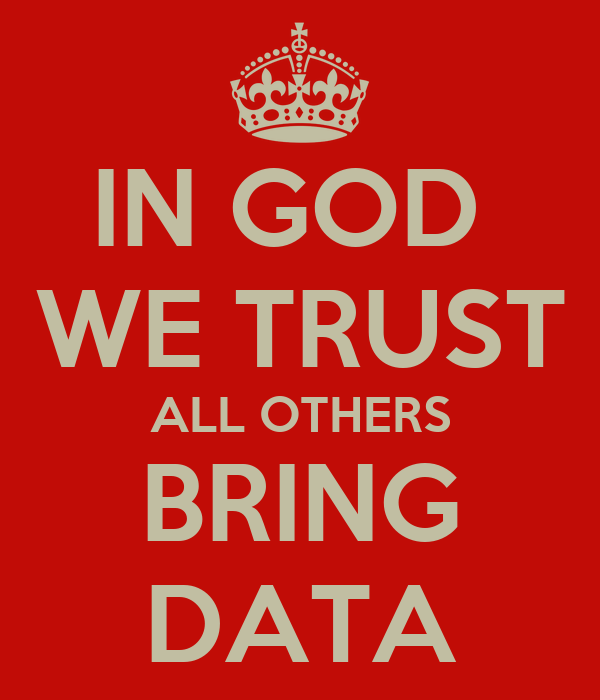IN GOD  WE TRUST ALL OTHERS BRING DATA