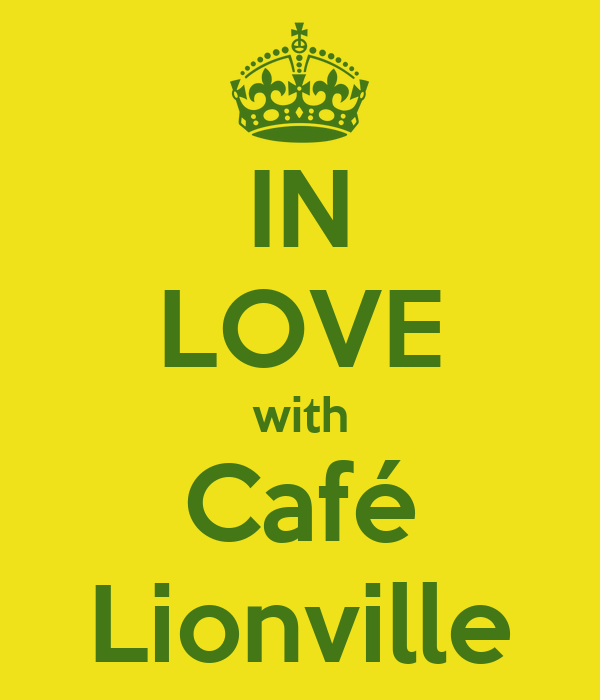 IN LOVE with Café Lionville