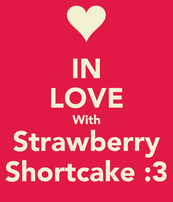 IN LOVE With Strawberry Shortcake :3
