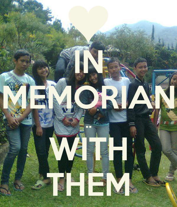IN MEMORIAN .. WITH THEM