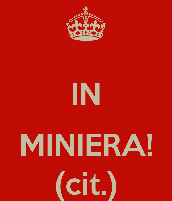 IN  MINIERA! (cit.)