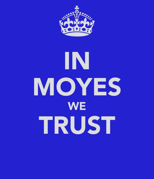 IN MOYES WE TRUST