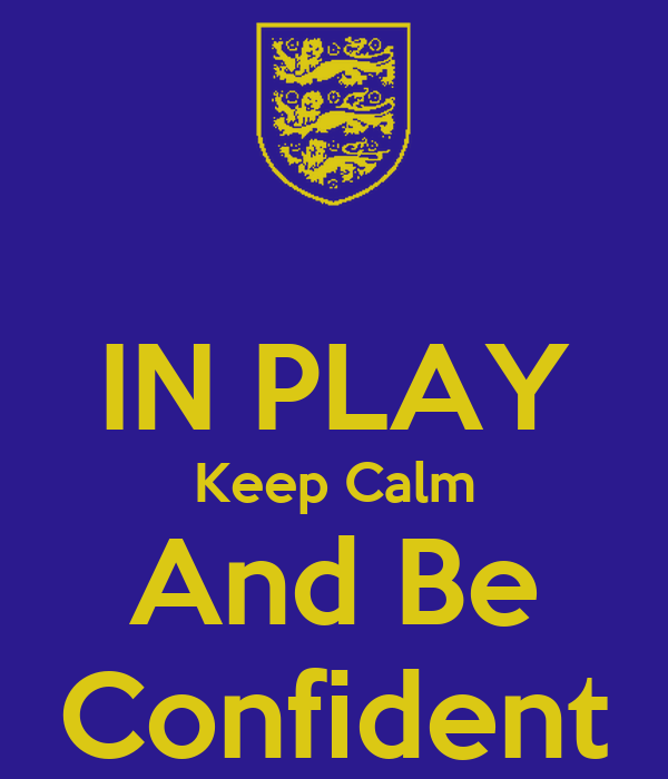 IN PLAY Keep Calm And Be Confident