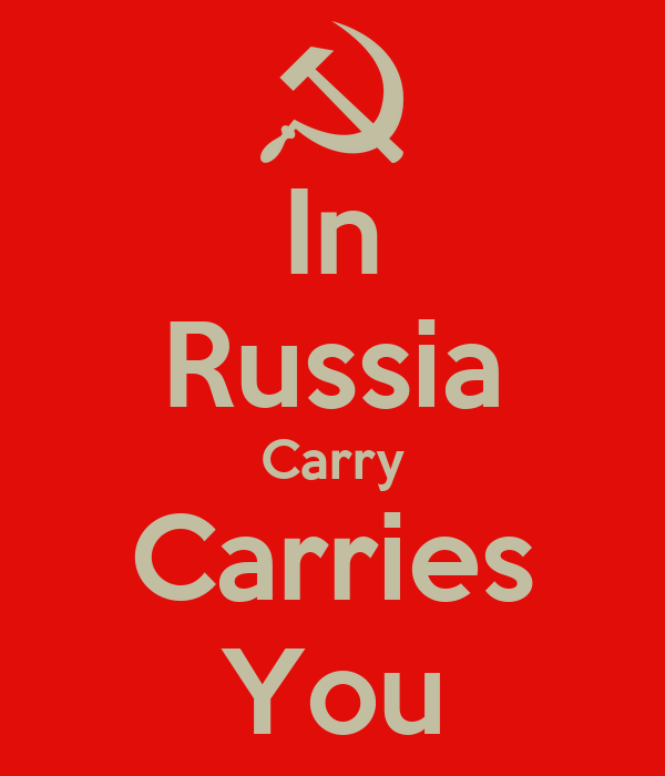 In Russia Carry Carries You