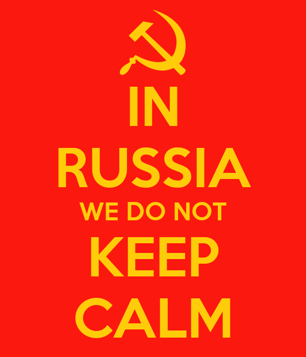 IN RUSSIA WE DO NOT KEEP CALM