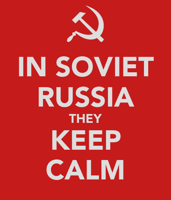 IN SOVIET RUSSIA THEY KEEP CALM